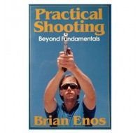 Brian Enos's Practical Shooting Beyond Fundamentals Book